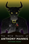 The Wild Beasts of Anthony Mannis
