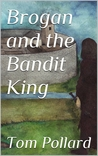 Brogan and the Bandit King (The Adventures of Brogan #1)
