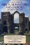 The Explorer's Guide to the Abbeys, Monasteries and Churches of Great Britain