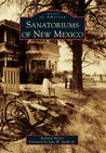 Sanatoriums of New Mexico (Images of America: New Mexico)