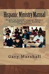 Hispanic Ministry Manual: Models for Spanish-language Ministry Established by English-speaking Congregations
