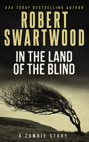 In the Land of the Blind by Robert Swartwood