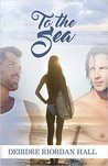 To the Sea (Follow Your Bliss #1)