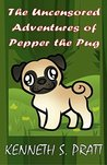 The Uncensored Adventures of Pepper the Pug