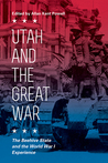 Utah and the Great War: The Beehive State and the World War I Experience