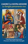 Love is Our Mission: The Family Fully Alive, Italian A Preparatory Catechesis for the World Meeting of Families