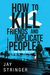 How To Kill Friends And Implicate People (Sam Ireland Mysteries #2)