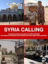 Syria Calling - A real-life experience of six years of conflict, witnessed from Aleppo and Damascus, Iraq Kurdistan and Rome, Egypt, Oman and Kuwait