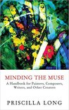 Minding the Muse: A Handbook for Painters, Composers, Writers, and Other Creators