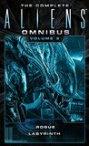 The Complete Aliens Omnibus: Volume Three (Rogue, Labyrinth): (Rogue, Labyrinth): 3