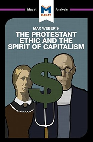 A Macat analysis of Max Weber's The Protestant Ethic and the Spirit of Capitalism