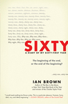 Sixty: The Beginning of the End, or the End of the Beginning?: A Diary of My Sixty-First Year