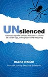 Unsilenced: Unmasking the United Nations Culture of Cover-Ups, Corruption and Impunity