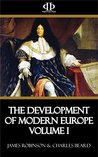 The Development of Modern Europe Volume I: From the Wars of Louis XIV to the Congress of Vienna