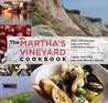 Martha's Vineyard Cookbook: Over 250 Recipes And Lore From A Bountiful Island