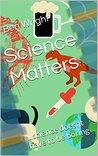 Science Matters: ...science doesnt have to be boring