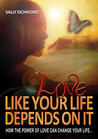 Love Like Your Life Depends On It