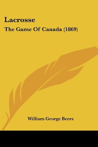 Lacrosse: The Game Of Canada (1869)