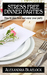 Stress Free Dinner Parties: How to plan, host and enjoy your party