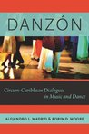 Danz?n: Circum-Caribbean Dialogues in Music and Dance (Currents in Latin American and Iberian Music)