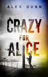 Crazy For Alice by Alex Dunn