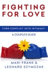 Fighting for Love: Turn Conflict into Intimacy — A Couple's Guide