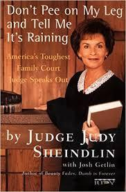 Don't Pee on My Leg and Tell Me It's Raining by Judy Sheindlin