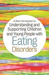 A Short Introduction to Understanding and Supporting Children with Eating Disorders (JKP Short Introductions)