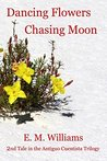Dancing Flowers, Chasing Moon (Antiguo Cuentista Trilogy #2)