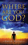 Where Are You, God?: His Presence in Our Pain