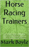 Horse Racing Trainers: For A Solid Way in Which to Profit From Betting Following Certain Horse Racing Trainers.