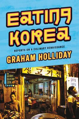 Eating Korea: Reports on a Culinary Renaissance