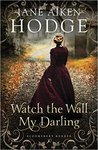 Watch the Wall, My Darling by Jane Aiken Hodge