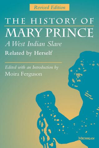 The History of Mary Prince, A West Indian Slave, Related by H... by Mary Prince