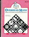 Overhead Math: Manipulative Lessons on the Overhead Projector, Grades 3-6