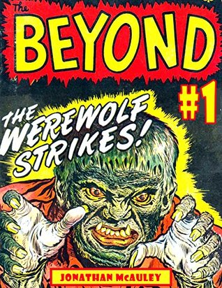 THE BEYOND Vol. 1: WEIRD SPOOKY SUPERNATURAL STORIES: THE FIRST 5 COMPLETE CLASSIC HORROR COMIC BOOKS FROM THE 1950s (HORROR COMIC BOOK COLLECTION)