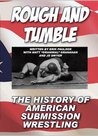 Rough and Tumble - The History Of American Submission Wrestling