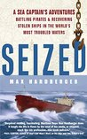 Seized!: A Sea Captain's Adventures Battling Pirates and Recovering Stolen Ships in the World's Most Troubled Waters