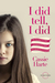 I Did Tell, I Did: The True Story Of A Little Girl Betrayed By Those Who Should Have Loved Her