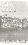Saint John's School Barrhead 1842-1966: A History of The Origins and Growth of the School and Its People - A Tale of Hope over Adversity