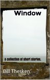 Window: A Collection Of Short Stories