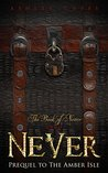 Never: Prequel to The Amber Isle (Book of Never, #0)