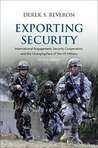 Exporting Security: International Engagement, Security Cooperation, and the Changing Face of the US Military, Second Edition