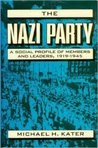 The Nazi Party: A Social Profile of Members and Leaders, 1919-1945