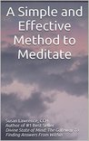 A Simple and Effective Method to Meditate: Discover how to change your life in 15 minutes a day with this 8 page eBooklet