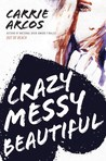 Cover of Crazy Messy Beautiful