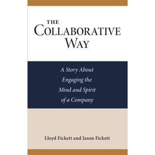 The Collaborative Way: A Story about Engaging the Mind and Spirit of a Company