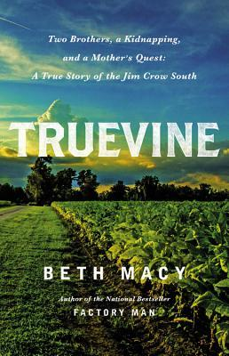 Truevine: Two Brothers, a Kidnapping, and a Mother's Quest: A True Story of the Jim Crow South