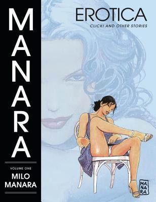 Manara Erotica, Volume 1: Click! and Other Stories