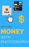 How to Make Money with Photography - Blueprint Method to earn 2k per Month with your Photos: 2000$ a Month Proven Method with Stock Photography